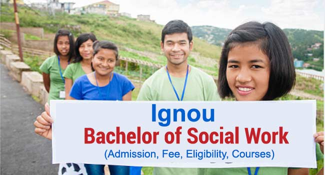 Ignou Bachelor of Social Work (BSW) admission, eligibility, fee