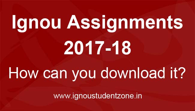 how to download ignou assignments 2017-18?