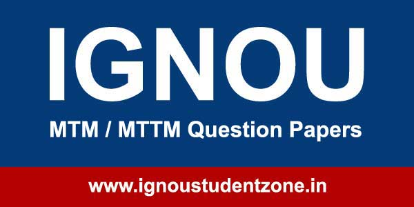 Ignou MTM / MTTM Question Papers